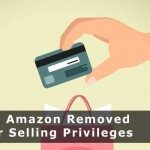 Why Amazon Removed Your Selling Privileges